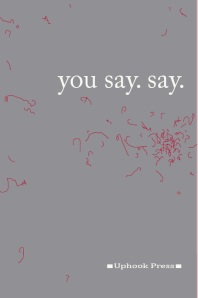 you say. say.   (Uphook Press)